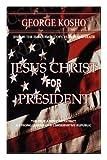 Jesus Christ for President, Pastor George Kosho, 1432731858