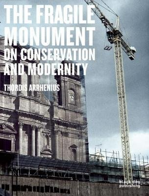 [(The Fragile Monument: On Conservation and Modernity )] [Author: Thordis Arrhenius] [Oct-2012] pdf