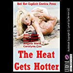 The Heat Gets Hotter: Five Explicit Erotica Stories | Carolyne Cox,Angela Ward,Andi Allyn,Amy Dupont,Alice Drake