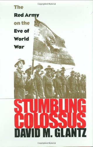 Stumbling Colossus: The Red Army On The Eve Of World War (Modern War Studies)