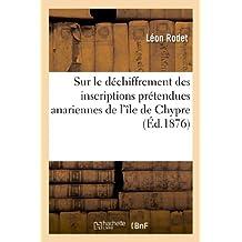 SUR LE DECHIFFREMENT DES INSCRIPTIONS PRETENDUES ANARIENNES DE L'ILE DE CHYPRE