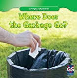 Where Does the Garbage Go?, Lincoln James, 1433963256