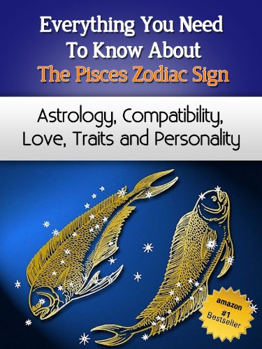 Everything You Need to Know About The Pisces Zodiac Sign - Astrology,  Compatibility, Love, Traits And Personality (Everything You Need to Know  About