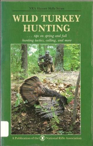 Wild turkey hunting (NRA hunter skills series)