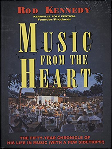 Music from the Heart: Kerrville Folk Festival Founder -The (50) Fifty-Year Chronicle of His Life in Music