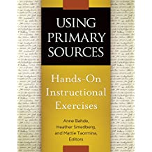 Using Primary Sources: Hands-On Instructional Exercises: Hands-On Instructional Exercises