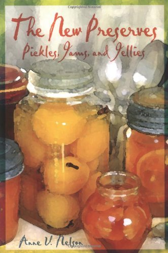 The New Preserves: Pickles, Jams, and Jellies