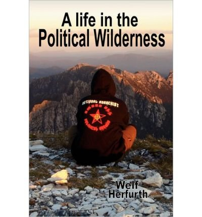 [ { A LIFE IN THE POLITICAL WILDERNESS } ] by Herfurth, Welf (AUTHOR) Aug-31-2011 [ Paperback ] PDF
