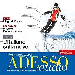 ADESSO audio - L'Italiano sulla neve. 12/2014: Italienisch lernen Audio - Skiurlaub!