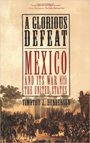 A Glorious Defeat Mexico And Its War With The United States 1st Edition