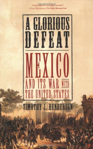A Glorious Defeat: Mexico and Its War with the United States -