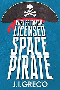 Yuki Feldman: Licensed Space Pirate by [Greco, J.I.]