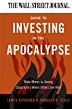 The Wall Street Journal Guide to Investing in the Apocalypse, James Altucher and Douglas R. Sease, 0062001329