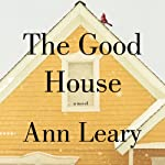 The Good House: A Novel | Ann Leary