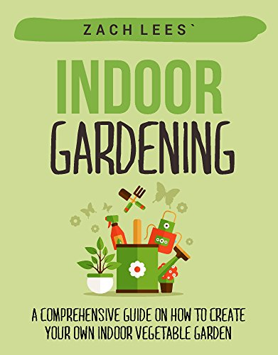 indoor-gardening-a-comprehensive-guide-on-how-to-create-your-own-indoor-vegetable-garden-indoor-gard