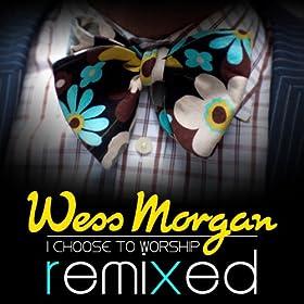 Amazon Com I Choose To Worship Rnb Mix Wess Morgan Mp3