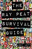 The Ray Peat Survival Guide: Understanding, Using, and Realistically Applying the Dietary Ideas of Dr. Ray Peat