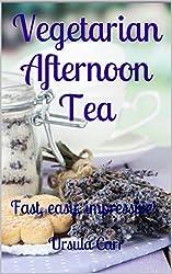 Vegetarian Afternoon Tea: Fast, easy, impressive! (English Edition)