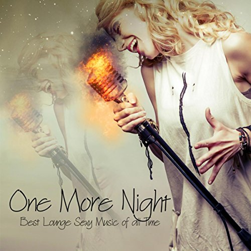 One More Night - Best Lounge Sexy Music of all Time, Sensual Tantric Massage Music, Intimate Moments, Kamasutra, Soft Background Music
