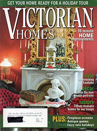 VICTORIAN HOMES February 2009 Magazine GET YOUR HOME READY FOR A HOLIDAY TOUR Restore Tiffany Treasure Homes For Our Troops DECOR: TRIM THE TREE HOUSE PORTRAITS Style: Entertaining Eastlake LIFESTYLES