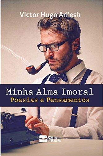 Minha Alma Imoral: Poesias e Pensamentos