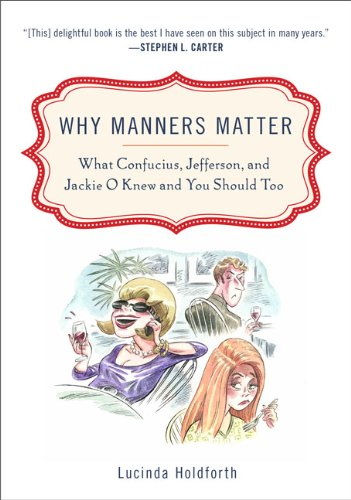 Why Manners Matter: What Confucius, Jefferson, and Jackie O Knew and You ShouldToo (Party City Canada Careers)