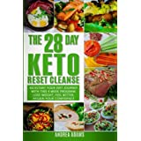 Die 28 Day Keto Reset Cleanse: Kickstart Your Diet With This 4 Week Program for Beginners: Lose Weight With Quick & Easy Low Carb, High Fat Recipes in this Cookbook; Plus Meal Plans & Prep Guides