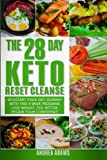 The 28 Day Keto Reset Cleanse: Kickstart Your Diet With This 4 Week Program for Beginners: Lose Weight With Quick & Easy Low Carb, High Fat Recipes in this Cookbook; Plus Meal Plans & Prep Guides