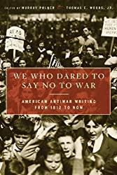 We Who Dared to Say No to War: American Antiwar Writing from 1812 to Now - Liberals Who Have Opposed America's Wars