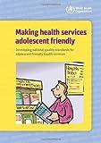 Making Health Services Adolescent Friendly, World Health Organization Staff, 9241503599