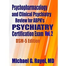 Psychopharmacology and Clinical Psychiatry Review for ABPN's Psychiatry Certification Exam Vol. 2 DSM-5 Edition (Psychopharmacology and Clinical Psychiatry Review Series for ABPN)
