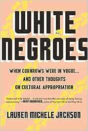 Jackson, L: White Negroes: When Cornrows Were in Vogue ...