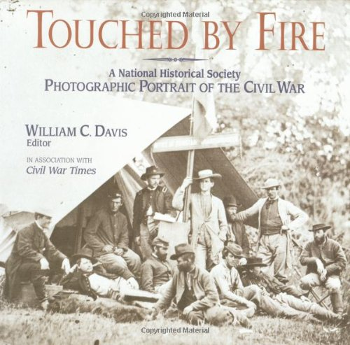 Touched by Fire: A National Historical Society Photographic Portrait of the Civil ()