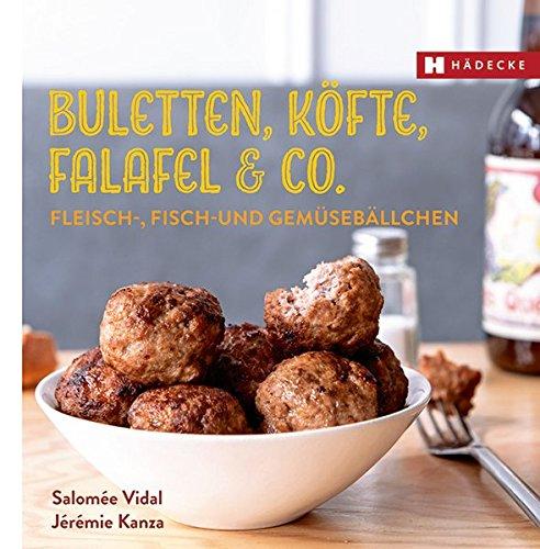 Buletten, Köfte, Falafel & Co.: Fleisch-, Fisch- und Gemüsebällchen (Genuss im Quadrat)