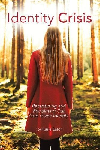 Identity Crisis: Recapturing and Reclaiming Our God-given Identity