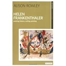 By Alison Rowley - Helen Frankenthaler: Painting History, Writing Painting (New Encounters: Arts, Cultures, Concepts)