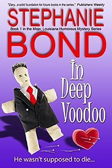 In Deep Voodoo (Mojo, Louisiana humorous mystery series Book 1) by [Bond, Stephanie]