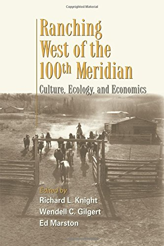 Ranching West of the 100th Meridian: Culture, Ecology, and Economics by