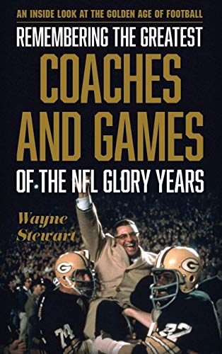 Image of Remembering the Greatest Coaches and Games of the NFL Glory Years: An Inside Look at the Golden Age of Football