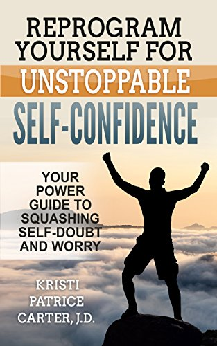 Download for free Reprogram Yourself for UNSTOPPABLE Self-Confidence: Your Power Guide to Squashing Self-Doubt and Worry