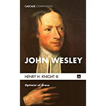 John Wesley: Optimist of Grace (Cascade Companions Book 32)