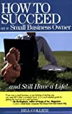 How to Succeed as a Small Business Owner ... and Still Have a Life, Bill Collier, 0977778509