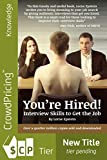 You're Hired!: Interview Skills to Get the Job