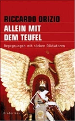 Allein mit dem Teufel: Begegnungen mit sieben Diktatoren