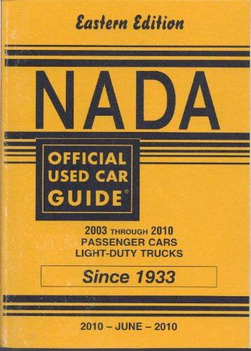 Nada Official Used Car Guide  2003 Through 2010 Passenger Cars Light Duty Trucks  June 2010  Eastern Edition