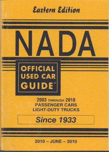 Nada Official Used Car Guide  2003 Through 2010 Passenger Cars Light Duty Trucks  June 2010  Eastern Edition