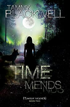 Time Mends (Timber Wolves Trilogy Book 2) by [Blackwell, Tammy]