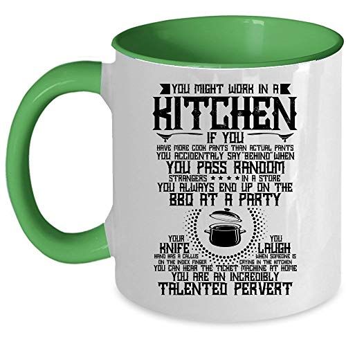 You Are An Incredibly Talented Pervert Coffee Mug, You Might Work In A Kitchen Accent Mug, Unique Gift Idea for Women (Accent Mug - Green)