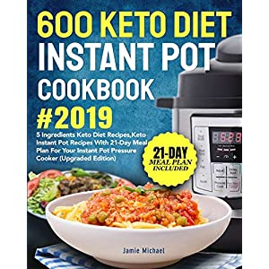 600 Keto Diet Instant Pot Cookbook #2019: 5 Ingredients Keto Diet Recipes, Keto Instant Pot Recipes with 21-Day Meal…