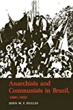 Anarchists and Communists in Brazil, 1900-1935, John W. F. Dulles, 029274076X